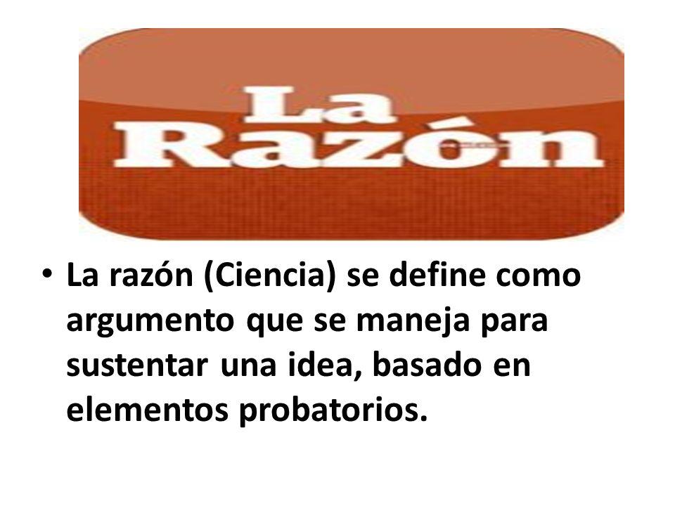 La RazonLa razón (Ciencia) se define como argumento que se maneja para sustentar una idea, basado en elementos probatorios.
