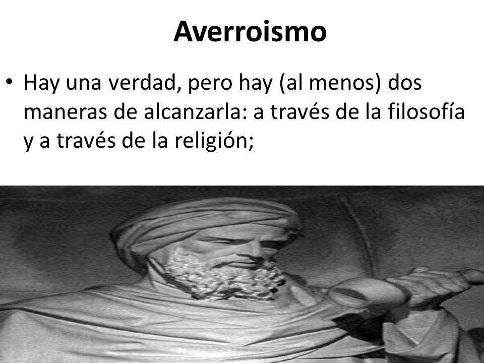 AverroismoHay una verdad, pero hay (al menos) dos maneras de alcanzarla: a través de la filosofía y a través de la religión;