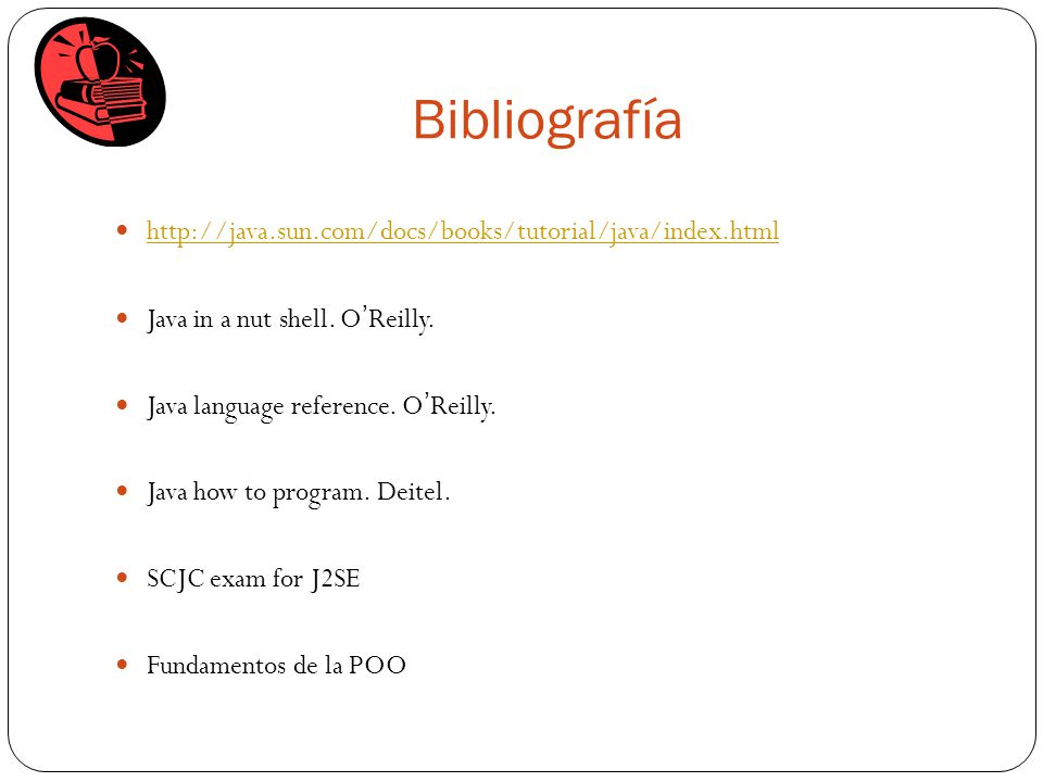 Bibliografía http://java.sun.com/docs/books/tutorial/java/index.html