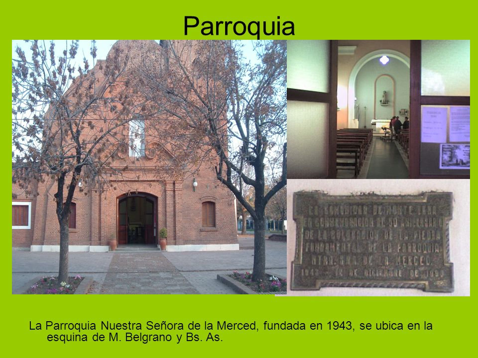 Parroquia La Parroquia Nuestra Señora de la Merced, fundada en 1943, se ubica en la esquina de M.