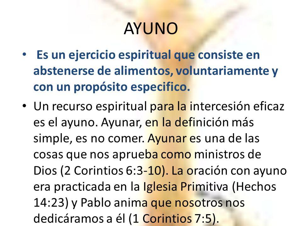 AYUNO Es un ejercicio espiritual que consiste en abstenerse de alimentos, voluntariamente y con un propósito especifico.