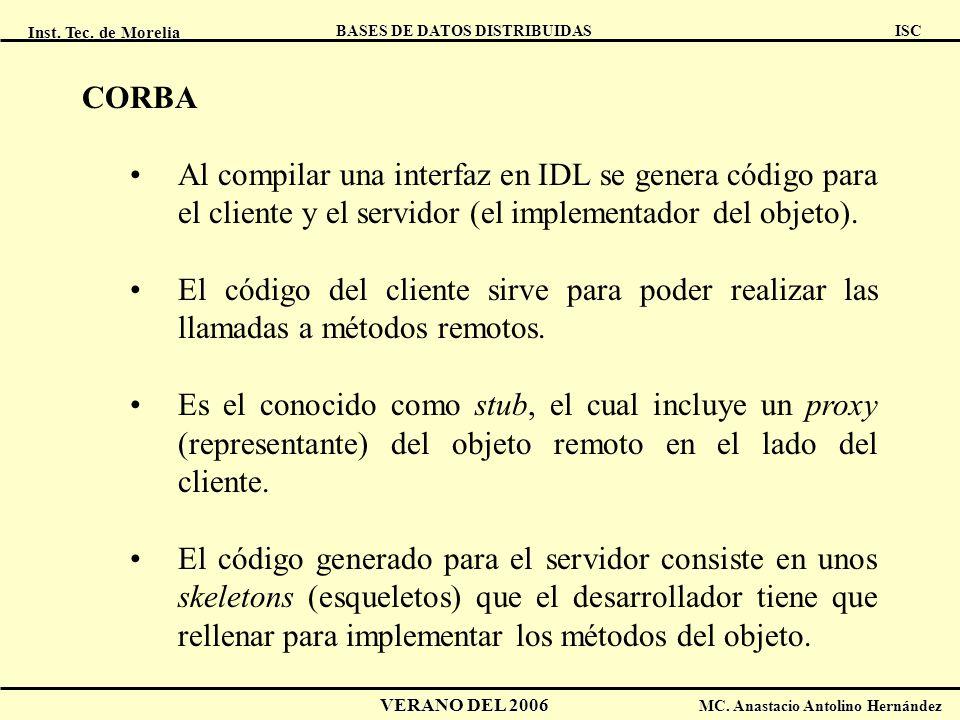 CORBA Al compilar una interfaz en IDL se genera código para el cliente y el servidor (el implementador del objeto).