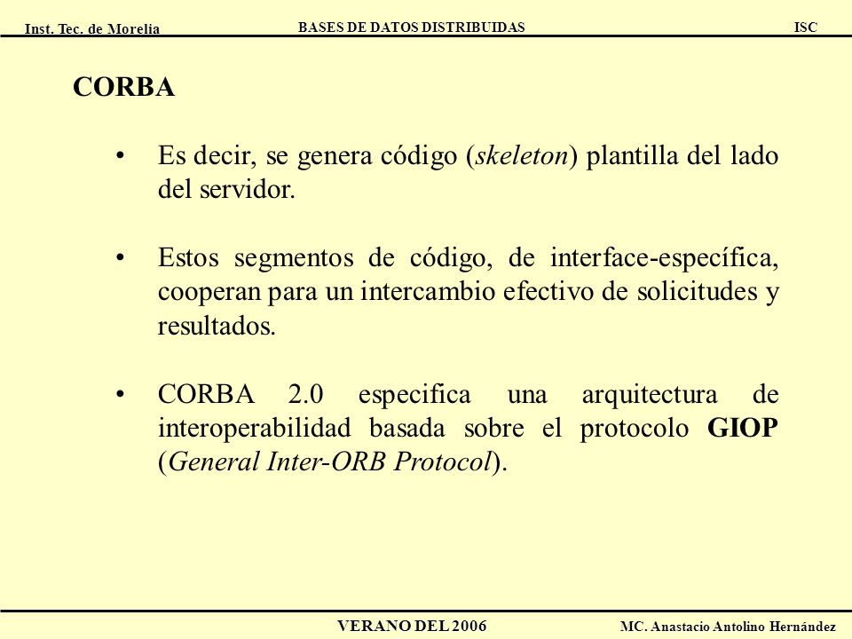 CORBA Es decir, se genera código (skeleton) plantilla del lado del servidor.