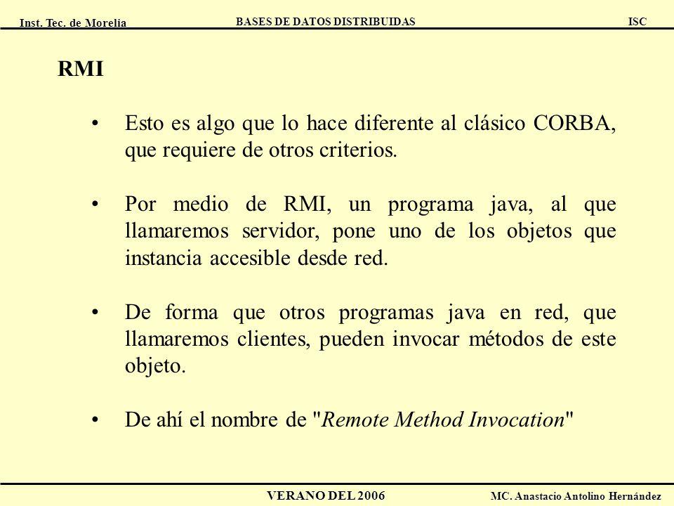 RMI Esto es algo que lo hace diferente al clásico CORBA, que requiere de otros criterios.