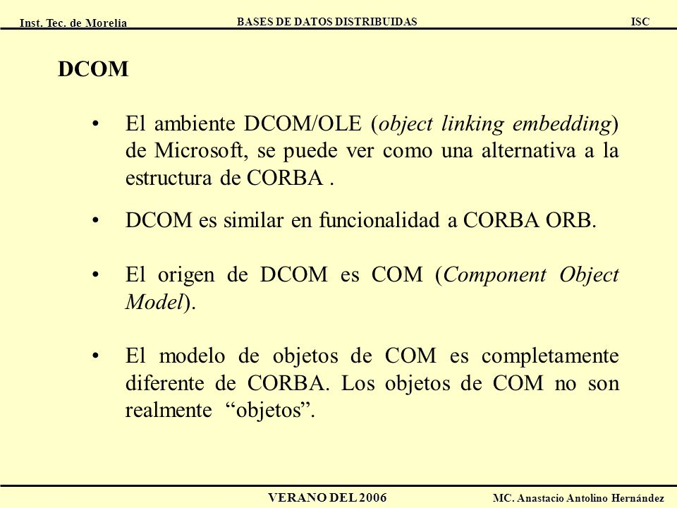 DCOM El ambiente DCOM/OLE (object linking embedding) de Microsoft, se puede ver como una alternativa a la estructura de CORBA .
