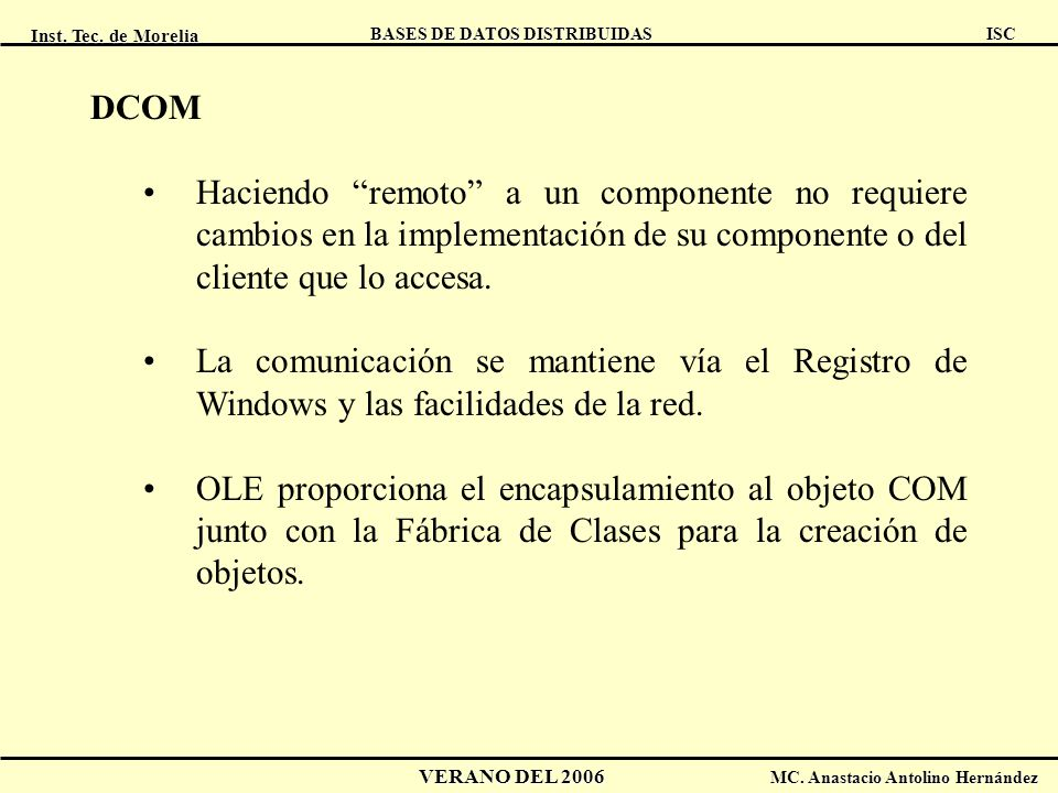 DCOM Haciendo remoto a un componente no requiere cambios en la implementación de su componente o del cliente que lo accesa.