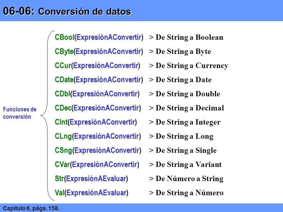 06-06: Conversión de datos CBool(ExpresiónAConvertir) > De String a Boolean. CByte(ExpresiónAConvertir) > De String a Byte.