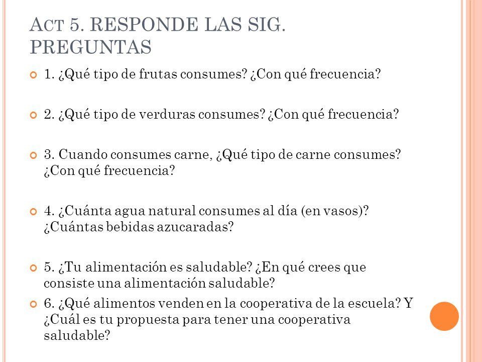 Act 5. RESPONDE LAS SIG. PREGUNTAS