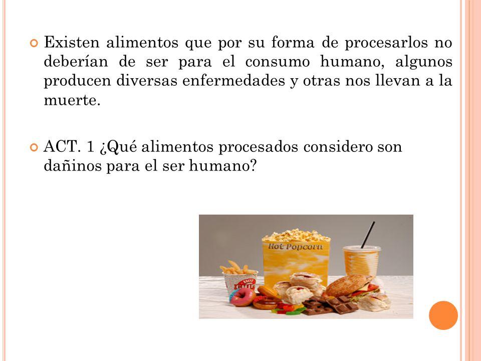 Existen alimentos que por su forma de procesarlos no deberían de ser para el consumo humano, algunos producen diversas enfermedades y otras nos llevan a la muerte.