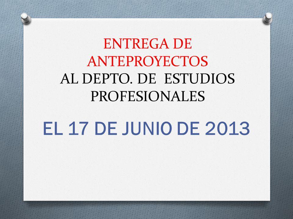 ENTREGA DE ANTEPROYECTOS AL DEPTO. DE ESTUDIOS PROFESIONALES