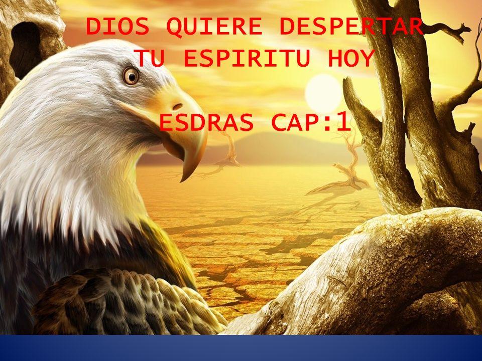 DIOS QUIERE DESPERTAR TU ESPIRITU HOY ESDRAS CAP:1