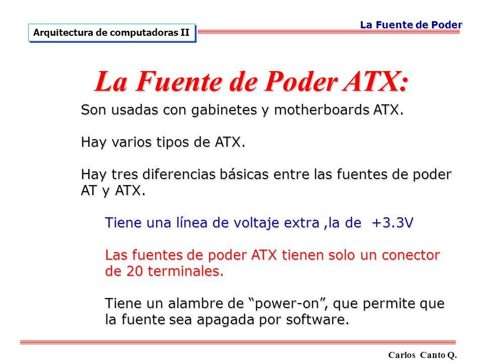 La Fuente de Poder ATX: Son usadas con gabinetes y motherboards ATX.