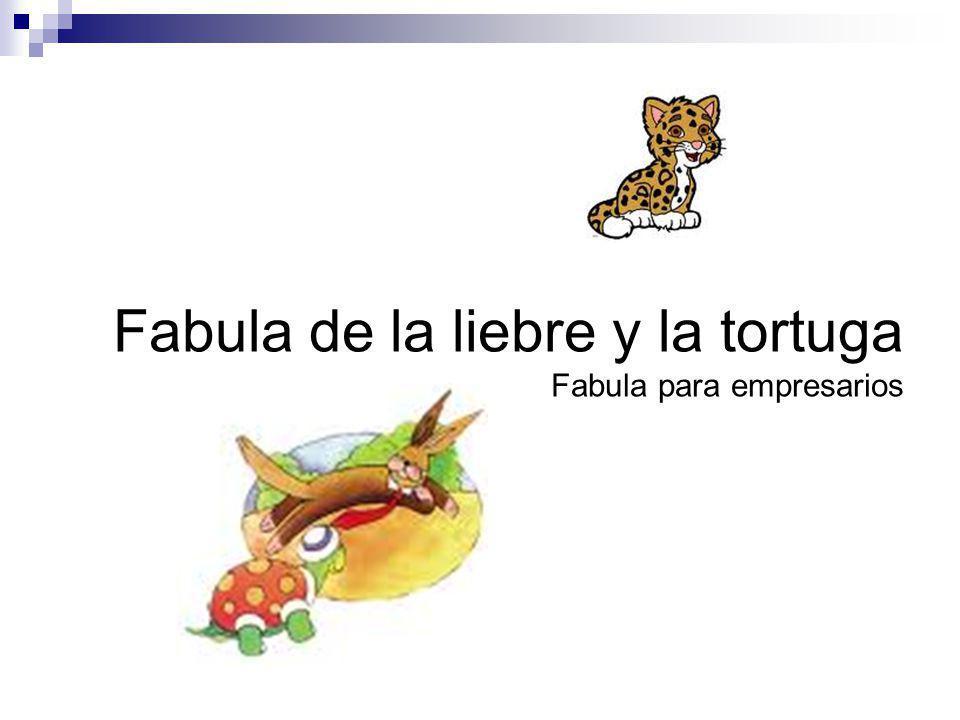 Fabula de la liebre y la tortuga Fabula para empresarios
