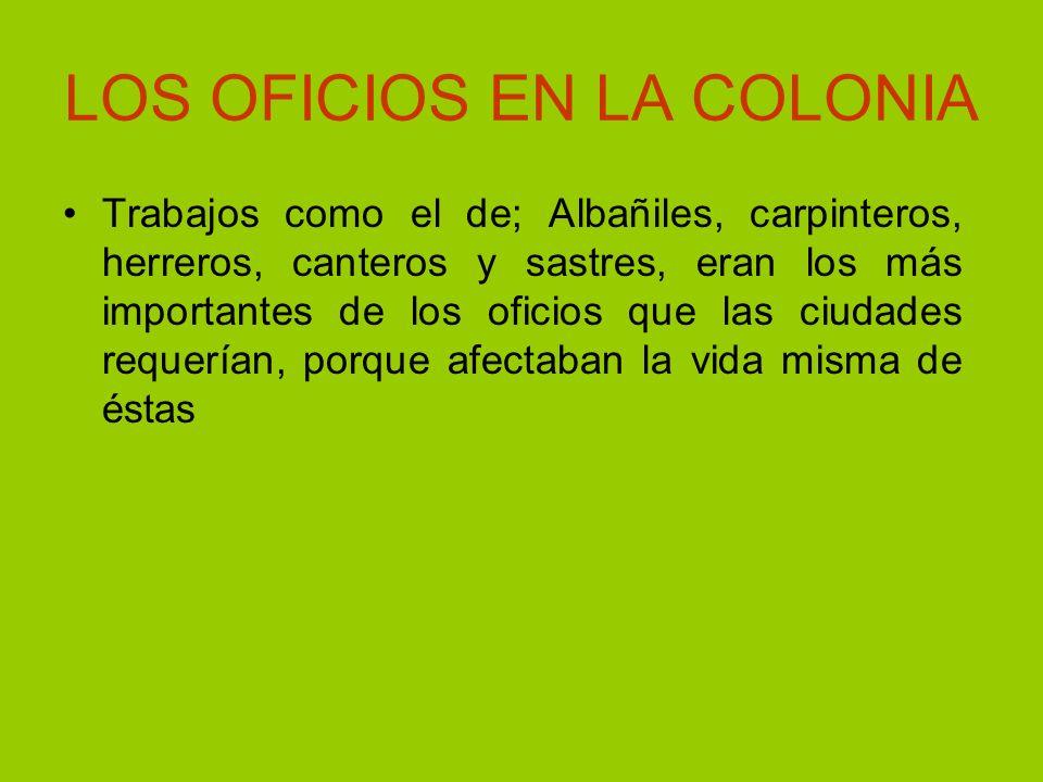 LOS OFICIOS EN LA COLONIA