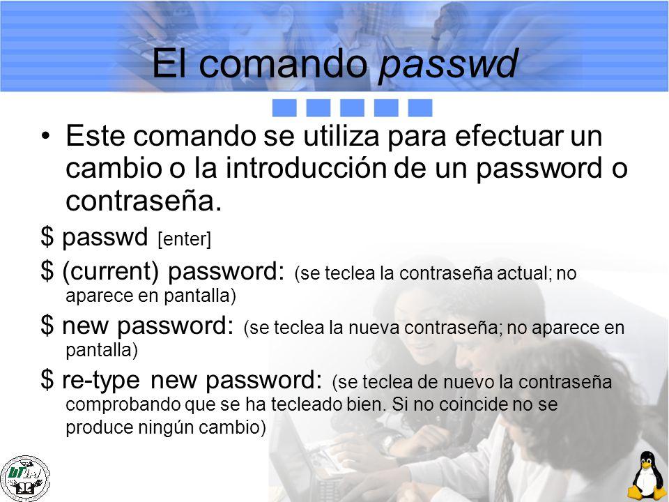 El comando passwd Este comando se utiliza para efectuar un cambio o la introducción de un password o contraseña.