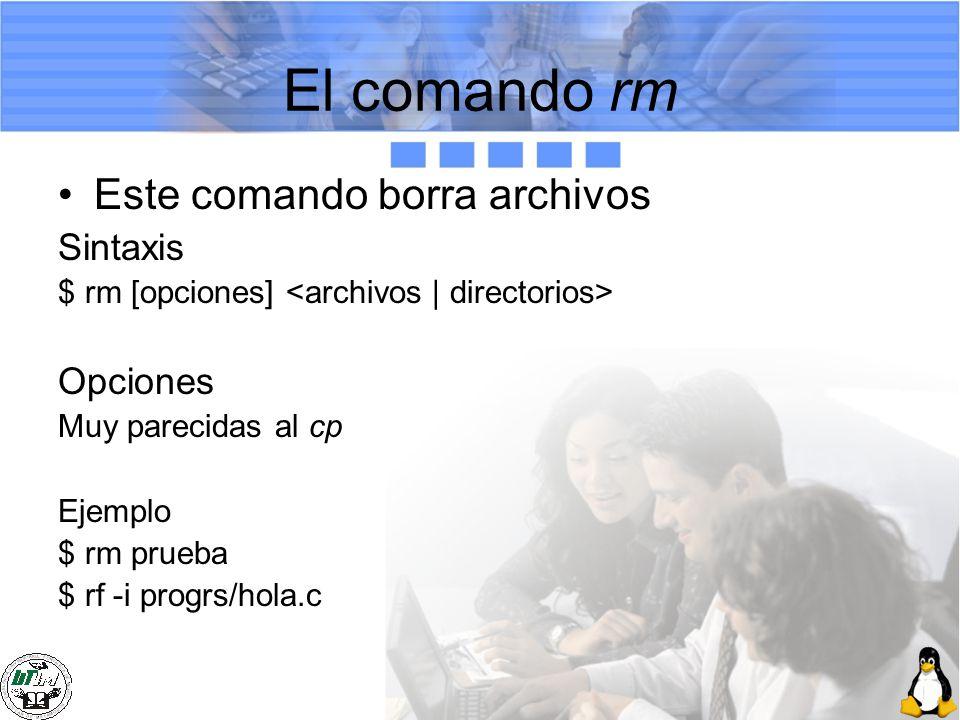 El comando rm Este comando borra archivos Sintaxis Opciones