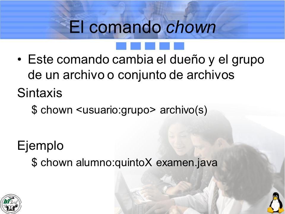 El comando chown Este comando cambia el dueño y el grupo de un archivo o conjunto de archivos. Sintaxis.
