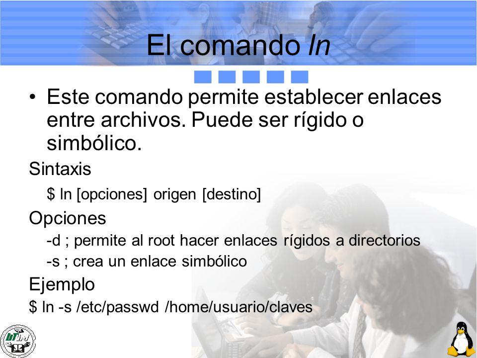 El comando ln Este comando permite establecer enlaces entre archivos. Puede ser rígido o simbólico.