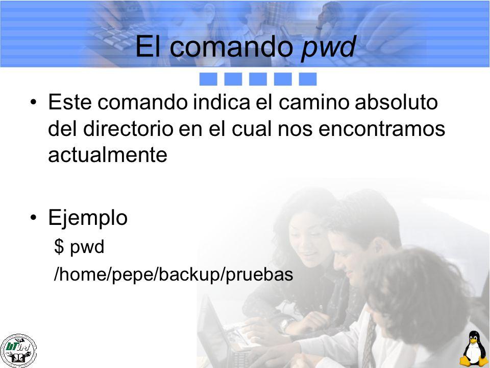 El comando pwd Este comando indica el camino absoluto del directorio en el cual nos encontramos actualmente.