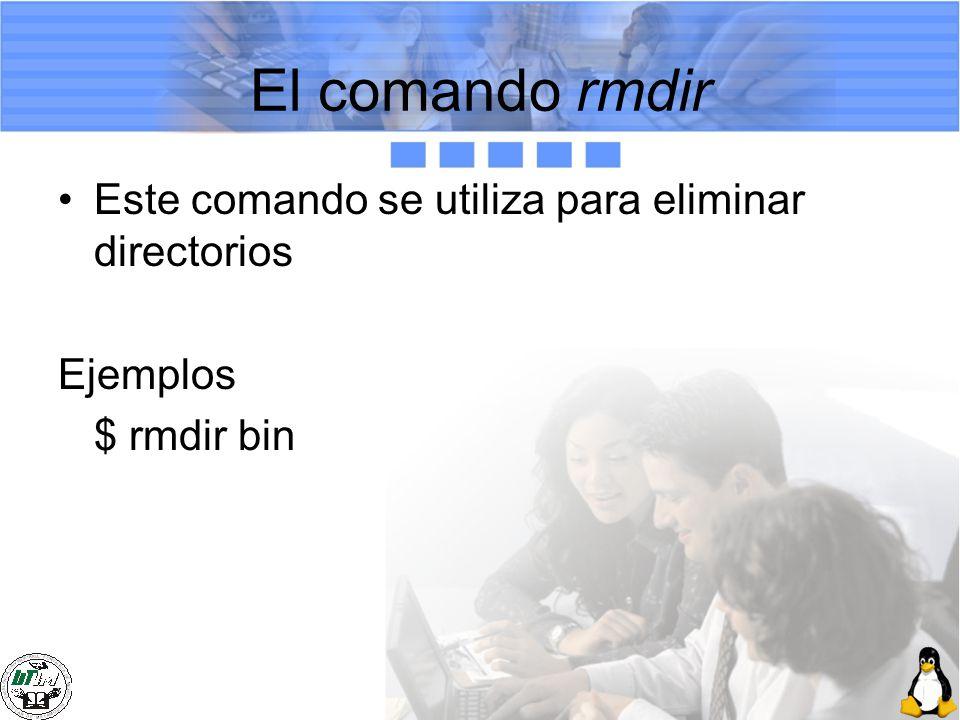 El comando rmdir Este comando se utiliza para eliminar directorios