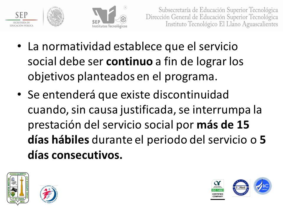 La normatividad establece que el servicio social debe ser continuo a fin de lograr los objetivos planteados en el programa.