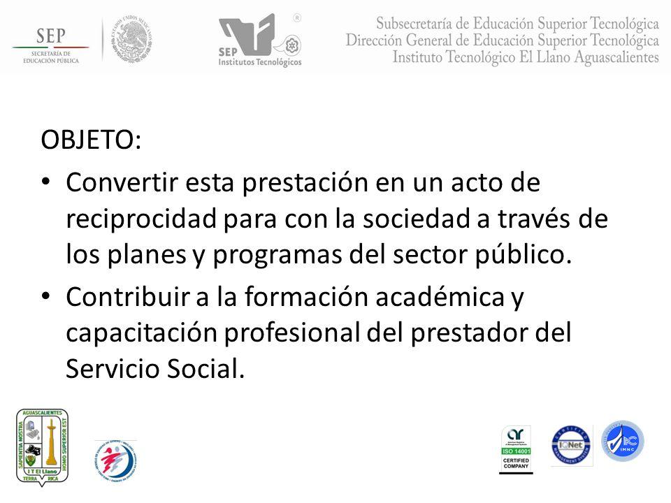 OBJETO: Convertir esta prestación en un acto de reciprocidad para con la sociedad a través de los planes y programas del sector público.
