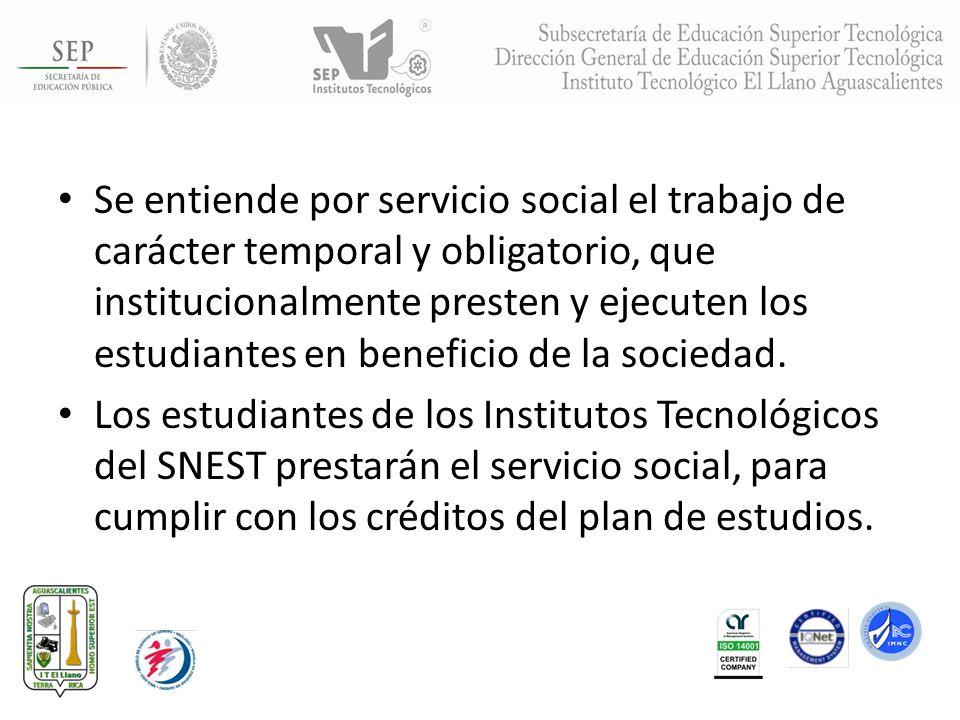 Se entiende por servicio social el trabajo de carácter temporal y obligatorio, que institucionalmente presten y ejecuten los estudiantes en beneficio de la sociedad.
