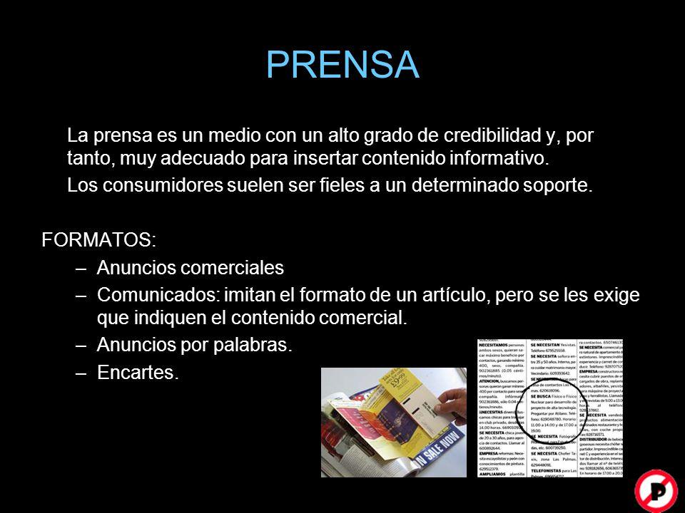PRENSA La prensa es un medio con un alto grado de credibilidad y, por tanto, muy adecuado para insertar contenido informativo.