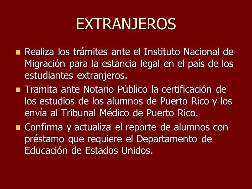 EXTRANJEROS Realiza los trámites ante el Instituto Nacional de Migración para la estancia legal en el país de los estudiantes extranjeros.