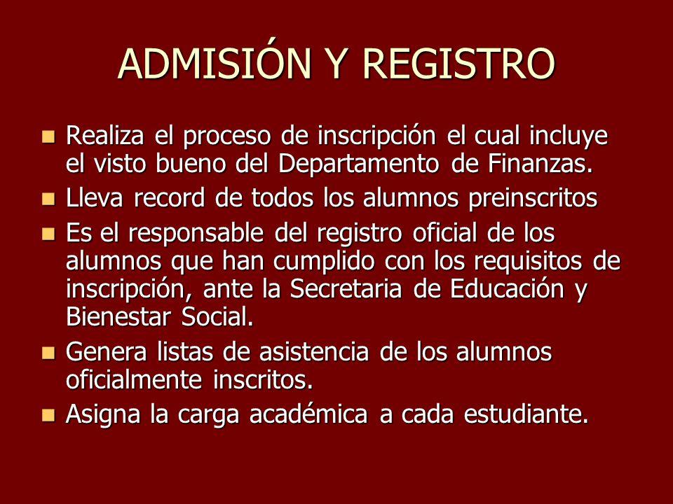 ADMISIÓN Y REGISTRO Realiza el proceso de inscripción el cual incluye el visto bueno del Departamento de Finanzas.