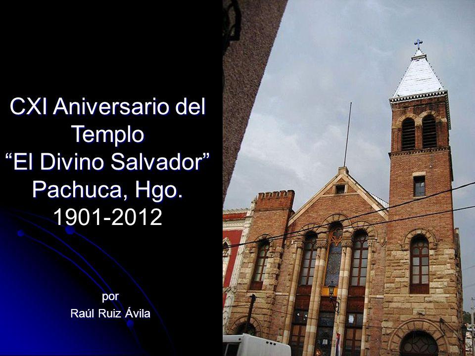 CXI Aniversario del Templo El Divino Salvador Pachuca, Hgo. 1901-2012