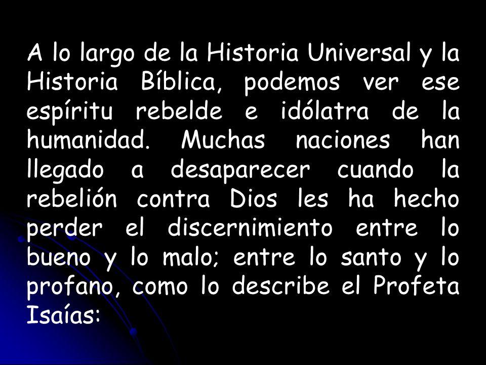 A lo largo de la Historia Universal y la Historia Bíblica, podemos ver ese espíritu rebelde e idólatra de la humanidad.