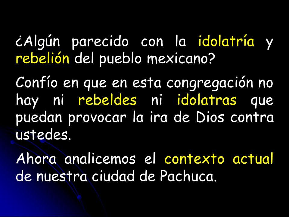 ¿Algún parecido con la idolatría y rebelión del pueblo mexicano