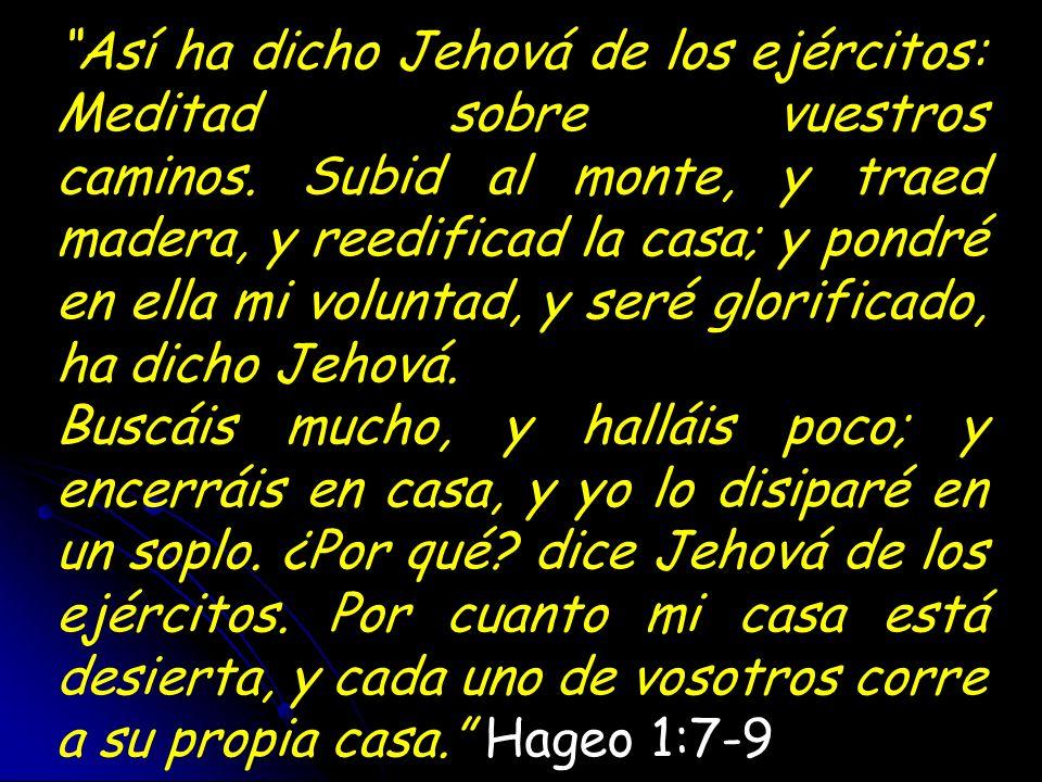 Así ha dicho Jehová de los ejércitos: Meditad sobre vuestros caminos