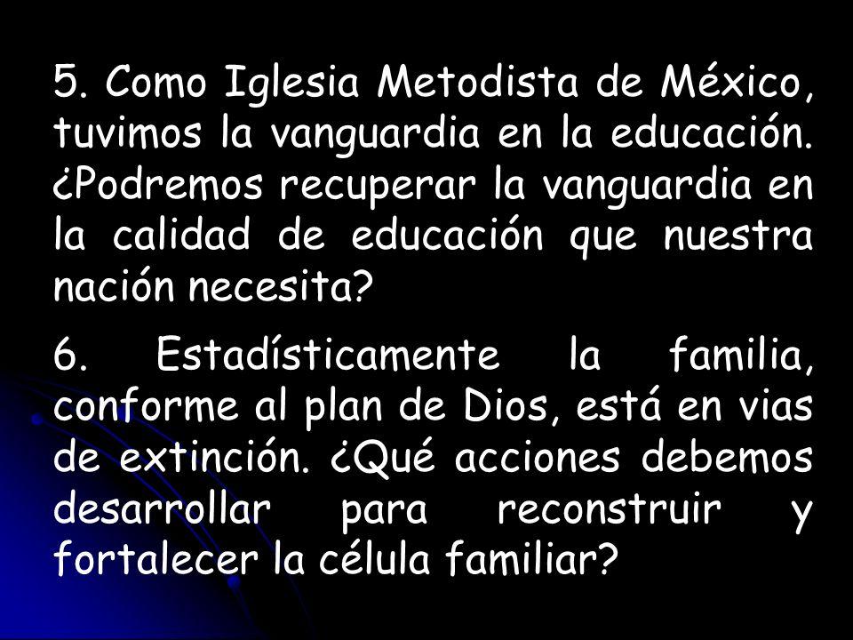 5. Como Iglesia Metodista de México, tuvimos la vanguardia en la educación. ¿Podremos recuperar la vanguardia en la calidad de educación que nuestra nación necesita