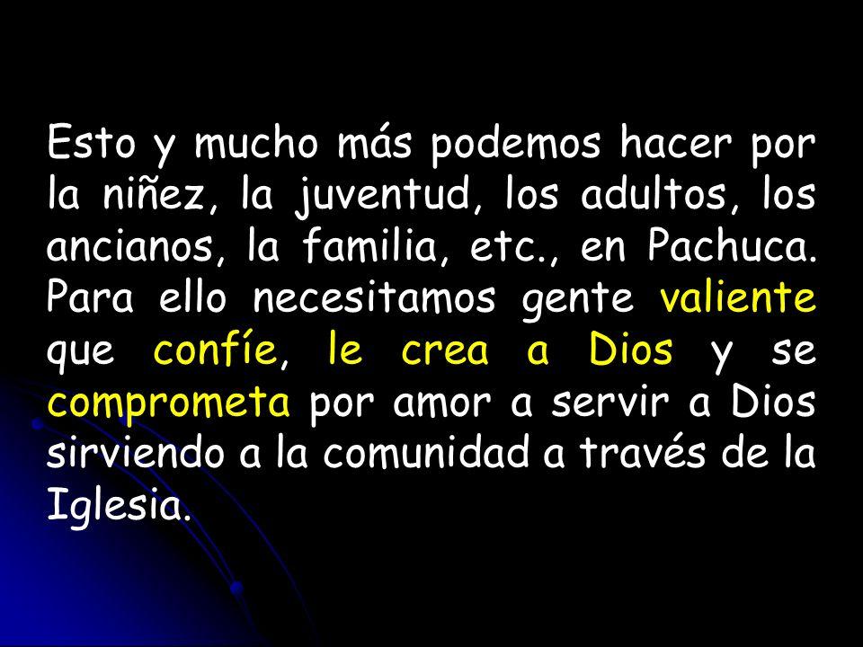 Esto y mucho más podemos hacer por la niñez, la juventud, los adultos, los ancianos, la familia, etc., en Pachuca.