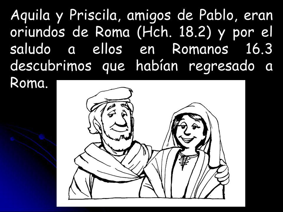 Aquila y Priscila, amigos de Pablo, eran oriundos de Roma (Hch. 18