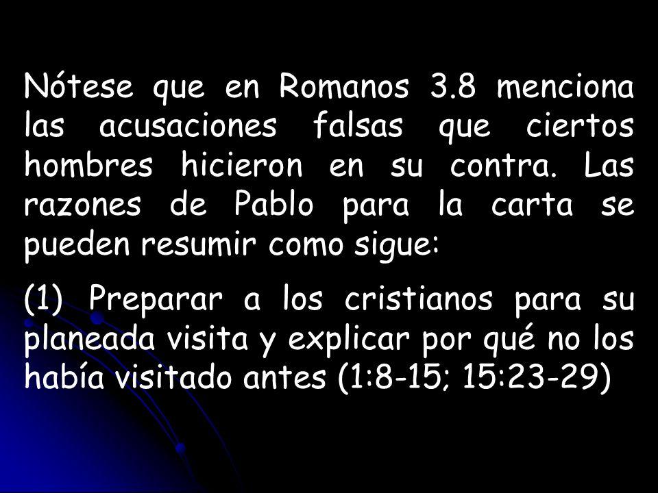 Nótese que en Romanos 3.8 menciona las acusaciones falsas que ciertos hombres hicieron en su contra. Las razones de Pablo para la carta se pueden resumir como sigue: