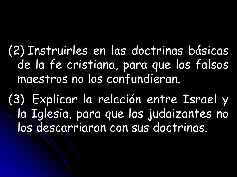 Instruirles en las doctrinas básicas de la fe cristiana, para que los falsos maestros no los confundieran.