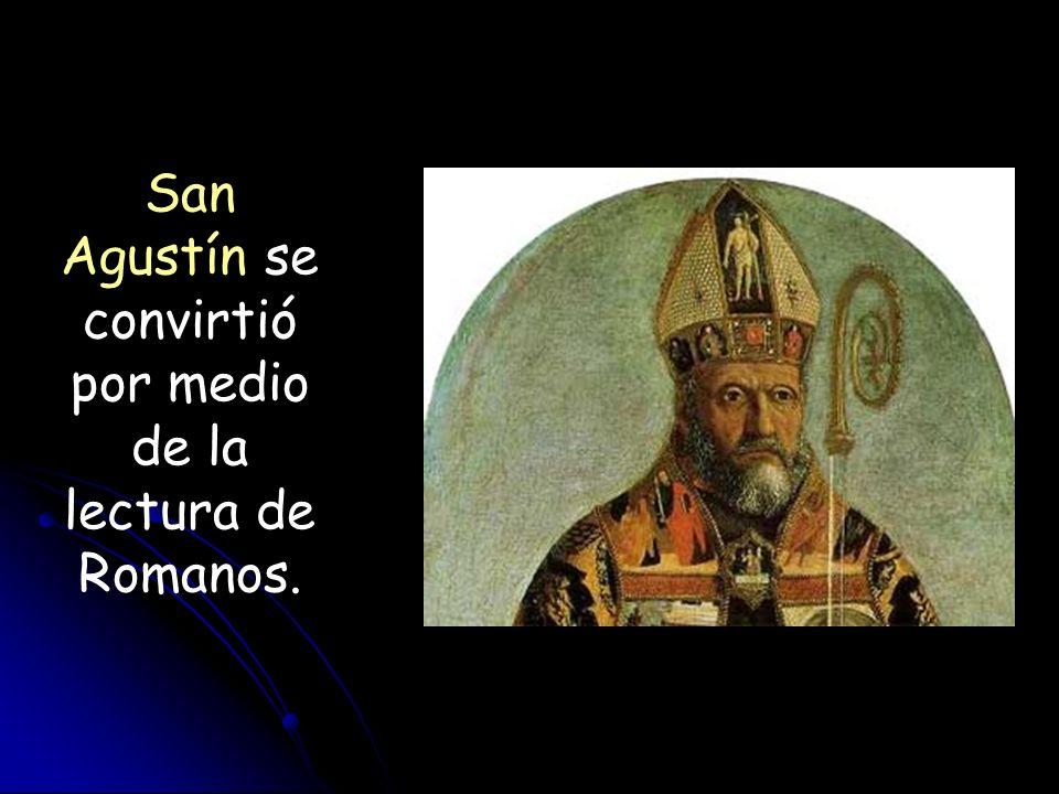 San Agustín se convirtió por medio de la lectura de Romanos.