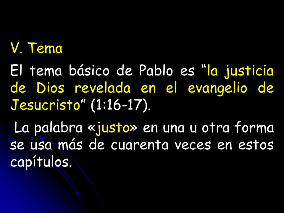 V. Tema El tema básico de Pablo es la justicia de Dios revelada en el evangelio de Jesucristo (1:16-17).