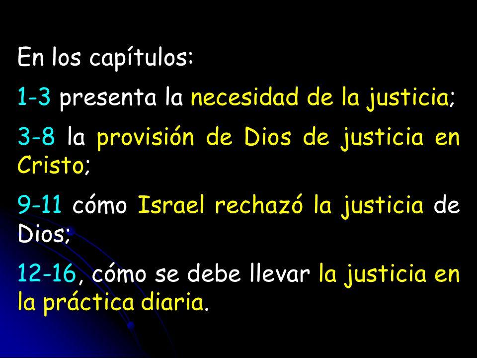 En los capítulos: 1-3 presenta la necesidad de la justicia; 3-8 la provisión de Dios de justicia en Cristo;