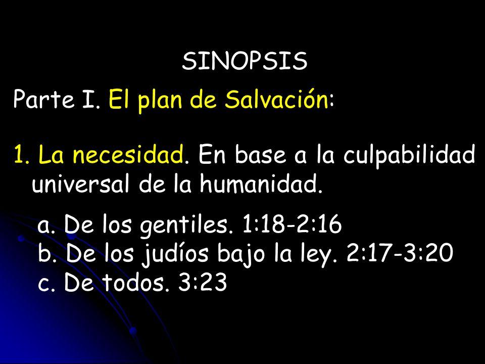 SINOPSIS Parte I. El plan de Salvación: La necesidad. En base a la culpabilidad universal de la humanidad.