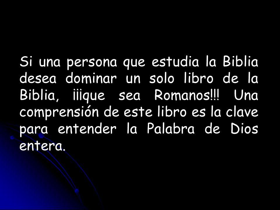 Si una persona que estudia la Biblia desea dominar un solo libro de la Biblia, ¡¡¡que sea Romanos!!.