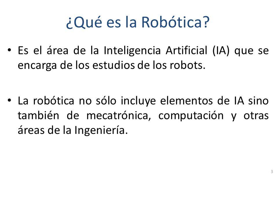 ¿Qué es la Robótica Es el área de la Inteligencia Artificial (IA) que se encarga de los estudios de los robots.