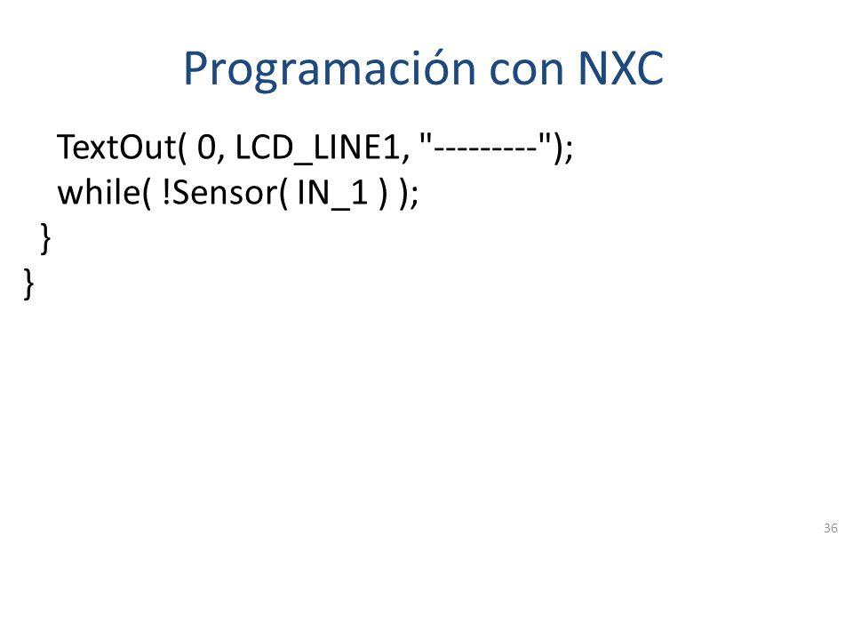 Programación con NXC TextOut( 0, LCD_LINE1, --------- ); while( !Sensor( IN_1 ) ); }