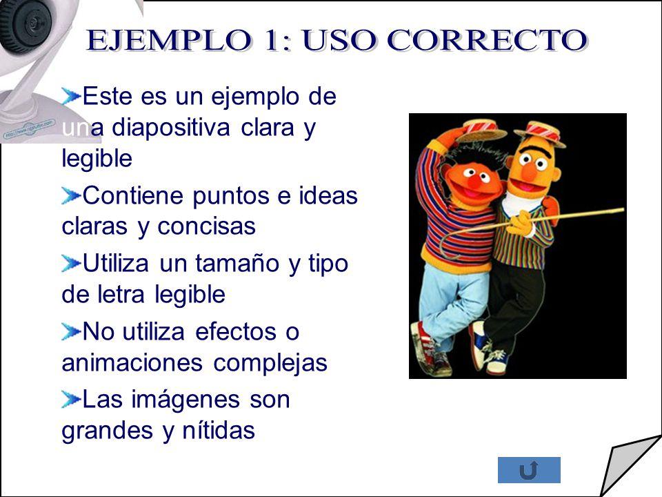 EJEMPLO 1: USO CORRECTO Este es un ejemplo de una diapositiva clara y legible. Contiene puntos e ideas claras y concisas.