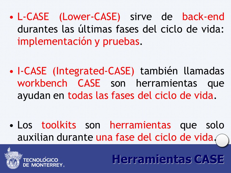 L-CASE (Lower-CASE) sirve de back-end durantes las últimas fases del ciclo de vida: implementación y pruebas.