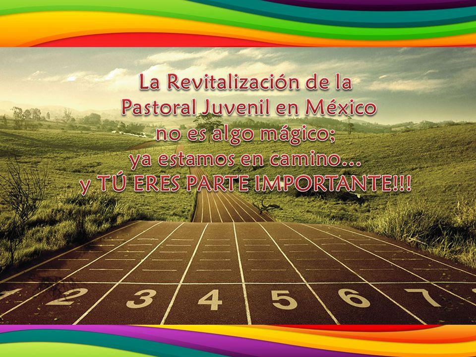 La Revitalización de la Pastoral Juvenil en México no es algo mágico;
