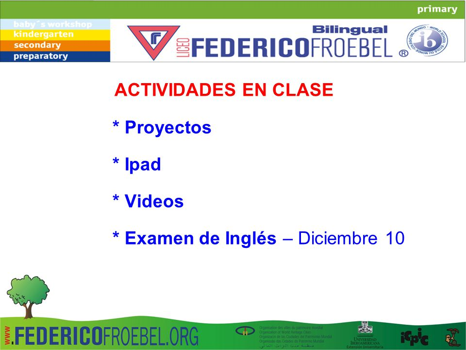 ACTIVIDADES EN CLASE * Proyectos * Ipad * Videos * Examen de Inglés – Diciembre 10